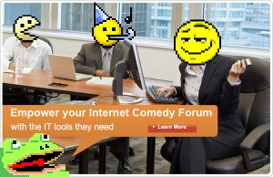 Empower your Internet Comedy Forum, with the IT tools they need